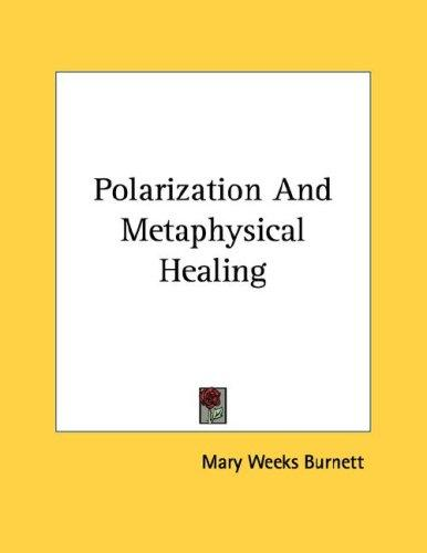Polarization And Metaphysical Healing by Mary Weeks Burnett