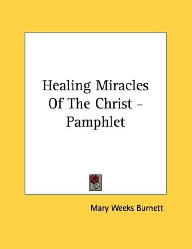 Healing Miracles Of The Christ - Pamphlet by Mary Weeks Burnett