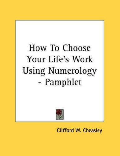 How To Choose Your Life's Work Using Numerology - Pamphlet by Clifford W. Cheasley