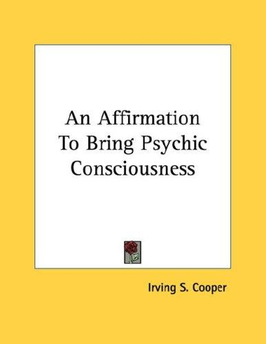 An Affirmation To Bring Psychic Consciousness by Irving S. Cooper