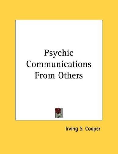 Psychic Communications From Others by Irving S. Cooper