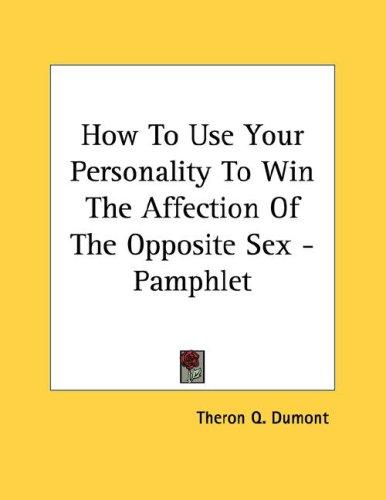How To Use Your Personality To Win The Affection Of The Opposite Sex - Pamphlet by Theron Q. Dumont