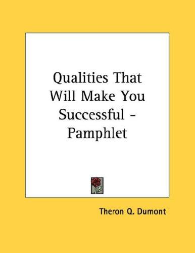 Qualities That Will Make You Successful - Pamphlet by Theron Q. Dumont