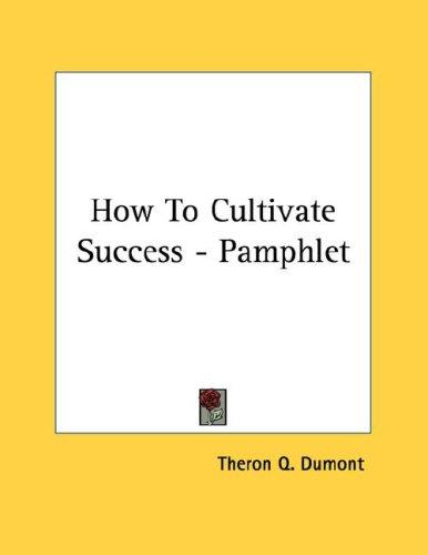 How To Cultivate Success - Pamphlet by Theron Q. Dumont