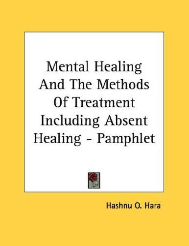 Mental Healing And The Methods Of Treatment Including Absent Healing - Pamphlet by O. Hashnu Hara