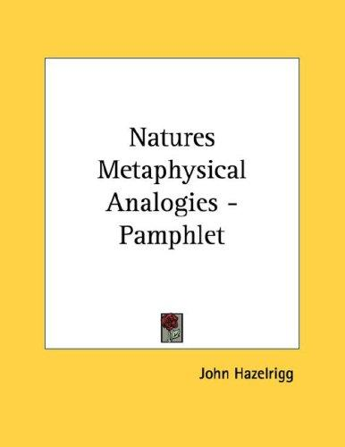 Natures Metaphysical Analogies - Pamphlet by John Hazelrigg