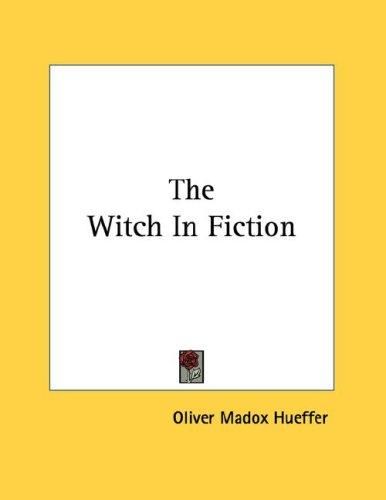 The Witch In Fiction by Oliver Madox Hueffer