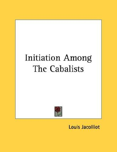 Initiation Among The Cabalists by Louis Jacolliot