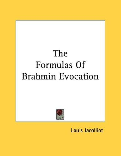 The Formulas Of Brahmin Evocation by Louis Jacolliot