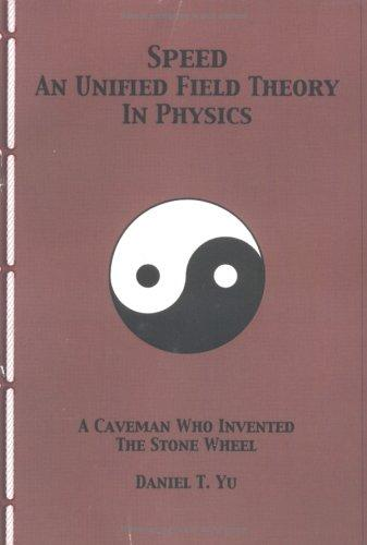 Speed A Unified Field Theory In Physics by Daniel T Yu