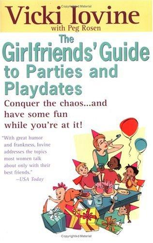 The girlfriends' guide to parties and playdates by Vicki Iovine