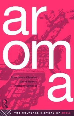 Aroma by Constance Classen, Constan Classen, David Howes, Anthony Synnott