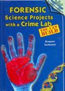 Forensic Science Projects with a Crime Lab You Can Build (Build-a-Lab! Science Experiments) by Robert Gardner