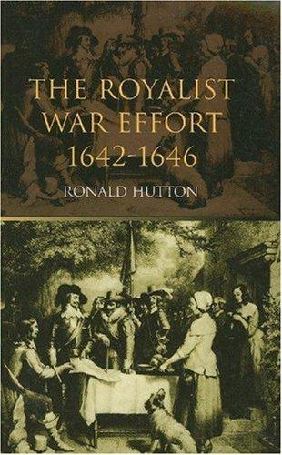 Royalist War Effort, 1642-1646 by RONALD HUTTON