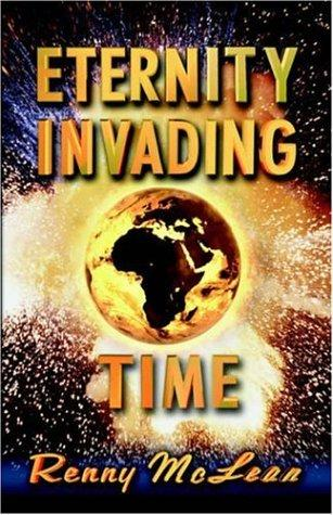 Eternity Invading Time by Renny G. McLean