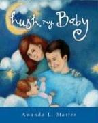 Hush, My Baby by Amanda L. Morter
