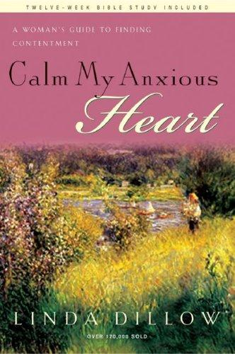 Calm My Anxious Heart by Dillow, Linda