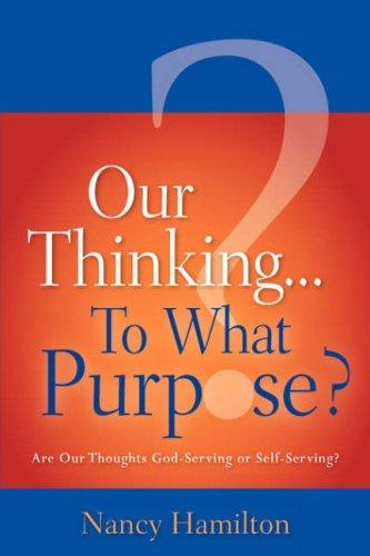 Our Thinking...To What Purpose? by Nancy Hamilton