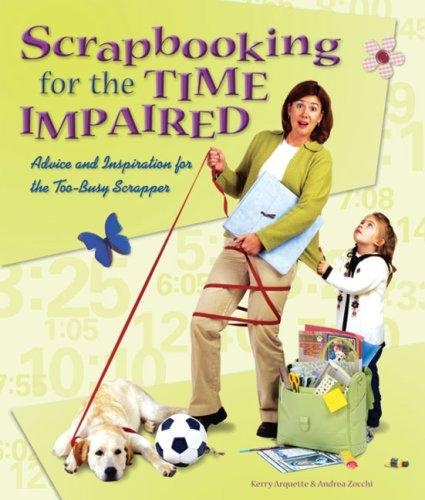 Scrapbooking for the Time Impaired by Kerry Arquette, Andrea Zocchi