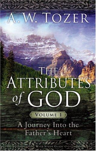 Attributes of God Volume 1 with Study Guide: A Journey Into the Father's Heart by Tozer, A. W.