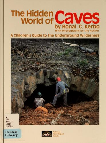 The hidden world of caves by Ronal C. Kerbo