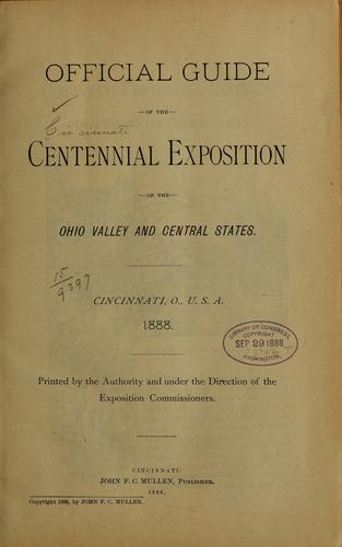 Official guide of the Centennial exposition of the Ohio Valley and central states by Cincinnati. Centennial exposition of the Ohio Valley and central states, 1888. [from old catalog]