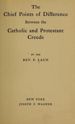 The chief points of difference between the Catholic and Protestant creeds