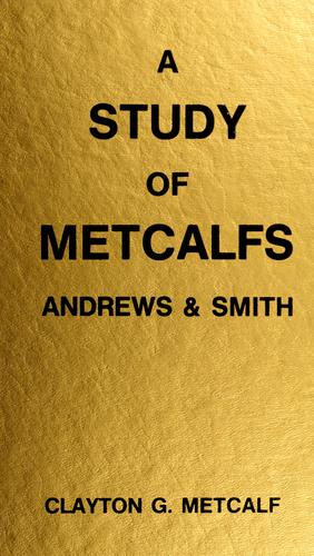A study of Metcalfs, Andrews & Smith by Clayton G. Metcalf