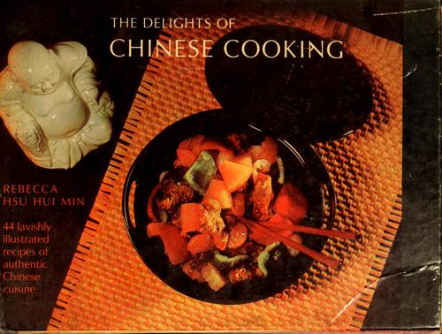 The delights of Chinese cooking by Hui Min Rebecca Hsu