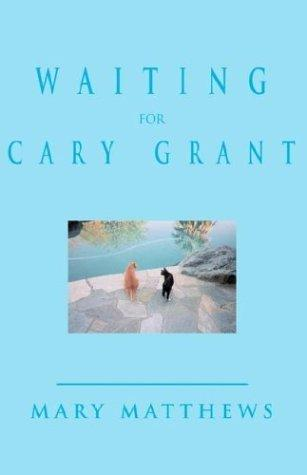 Waiting for Cary Grant by Mary Matthews