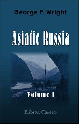 Asiatic Russia by George Frederick Wright