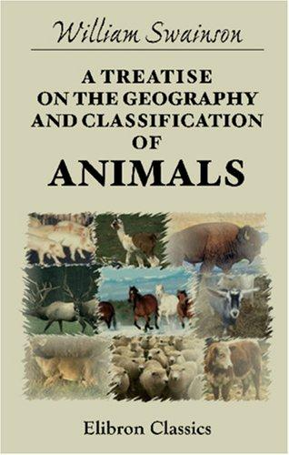 A Treatise on the Geography and Classification of Animals by William Swainson