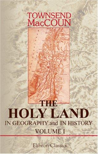 The Holy Land in geography and in history by Townsend MacCoun