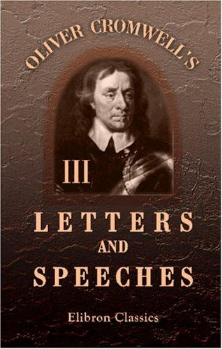 Oliver Cromwell\'s Letters and Speeches, with Elucidations by Thomas Carlyle