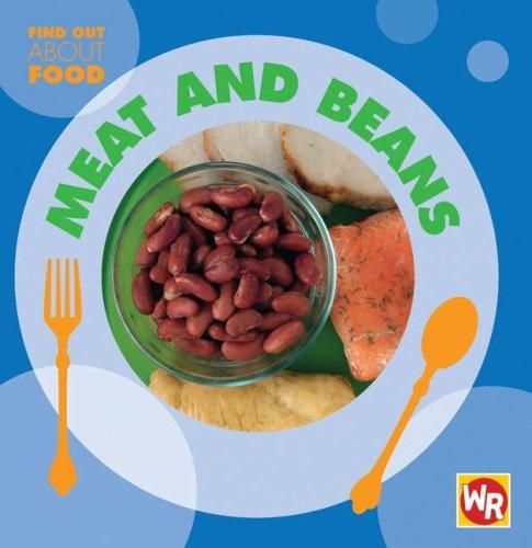 Meat and Beans (Find Out About Food) by Tea Benduhn