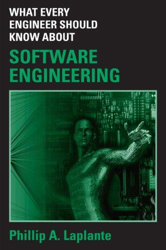 What Every Engineer Should Know about Software Engineering (What Every Engineer Should Know) by Philip A. Laplante