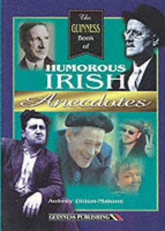 The Guinness Book of Humorous Irish Anecdotes by Aubrey Dillon-Malone