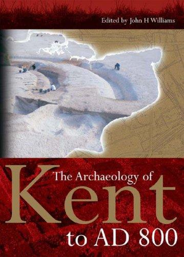 The Archaeology of Kent to AD 800 (Kent History Project) (Kent History Project) by John Williams