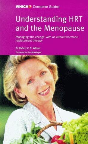 """Which?"" Guide to Understanding HRT and the Menopause (""Which?"" Consumer Guides) by Robert C.D. Wilson"