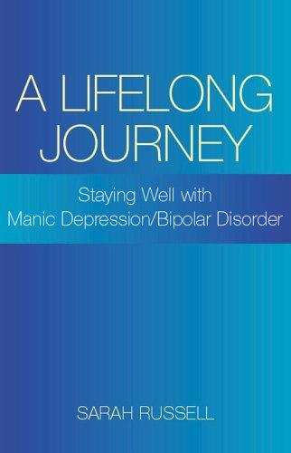 A Lifelong Journey: Staying Well with Manic Depression / Bipolar Disorder