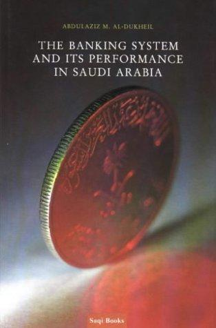 The Banking System and Its Performance in Saudi Arabia by Abdulaziz M. al-Dukheil