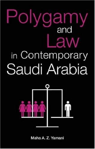 Polygamy and Law in Contemporary Saudi Arabia by Maha Yamani