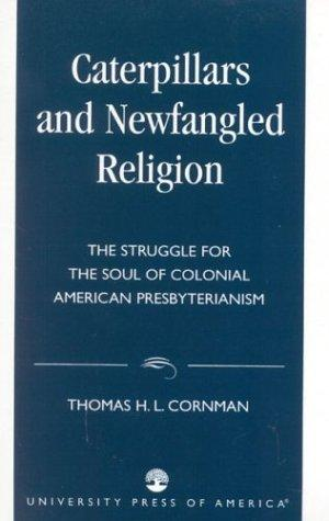Caterpillars and newfangled religion by Thomas H. L. Cornman