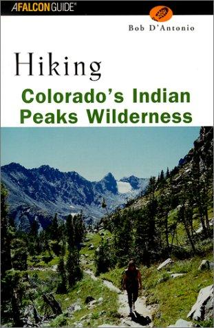 Hiking Colorado's Indian Peaks Wilderness by Bob D'Antonio