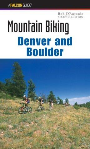 Mountain Biking Denver and Boulder, 2nd (Regional Mountain Biking Series) by Bob D'Antonio