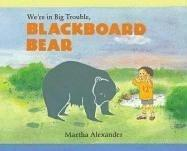 We're in big trouble, Blackboard Bear by Martha Alexander