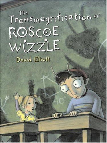 Transmogrification of Roscoe Wizzle by David Elliott
