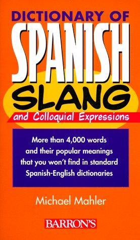 Dictionary of Spanish Slang (Dictionaries of Foreign Slang) by Michael Mahler