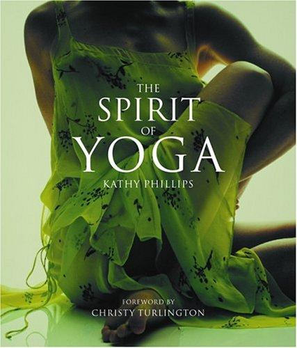 The Spirit of Yoga by Kathy Phillips