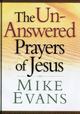 The Unanswered Prayers of Jesus by Mike Evans